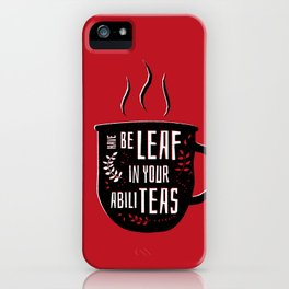 Have Beleaf in Your Abiliteas - Tea Pun iPhone Case