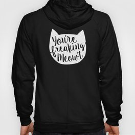 You're Freaking Meow't White Hoody
