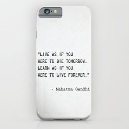 """""""Live as if you were to die tomorrow. Learn as if you were to live forever. Mahatma Gandhi iPhone Case"""