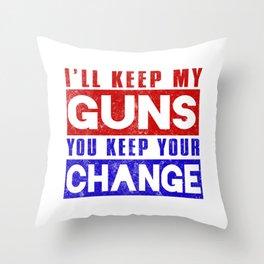 I'll Keep My Guns, You Keep Your Change Throw Pillow