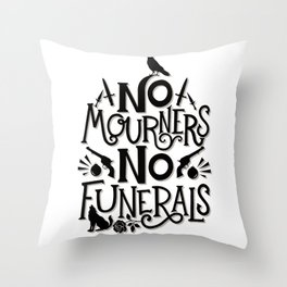No Mourners Dregs Quote Throw Pillow