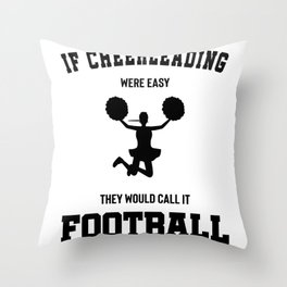 If Cheerleading Were Easy They Would Call It Football Throw Pillow