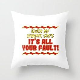 Funny It's not my fault Joke Tee Design My shrink says Throw Pillow