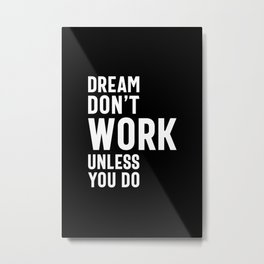 Dream Don't Work Unless You Do - Motivational Quotes Gift Metal Print