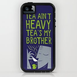 Tea Ain't Heavy, Tea's My Brother iPhone Case