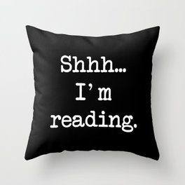 SHH I'M READING Throw Pillow