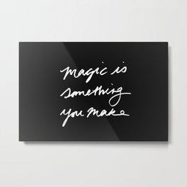 Magic is something you make #2 Metal Print