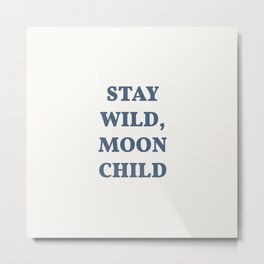 Stay Wild, Moon Child. Moonchild Quote. Metal Print