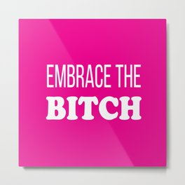 Embrace The B*tch  - Mature Profanity Funny Hot Pink Metal Print