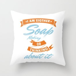 Soap Making Or Thinking Of It Funny Soap Soaper Soper Soap-Maker Bubbles Saboni Gift Throw Pillow