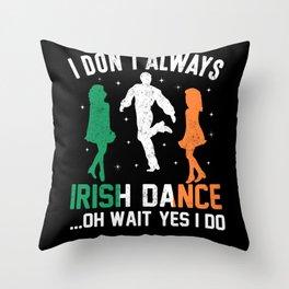 patricks day I don't always Irish Dance Throw Pillow