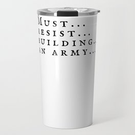 Must Resist Building An Army Travel Mug