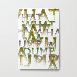 What a Dump Metal Print