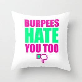 Burpees Hate You Too 3 Throw Pillow