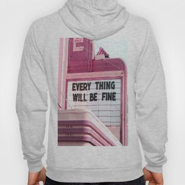 Every Thing Will Be Fine Hoodie