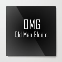 OMG Old Man Gloom - Fun With Text Acronyms - Sarcastic Gifts Metal Print