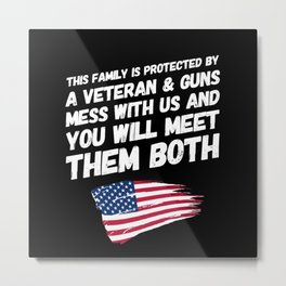 This Family Is Protected By A Veteran & Guns Metal Print