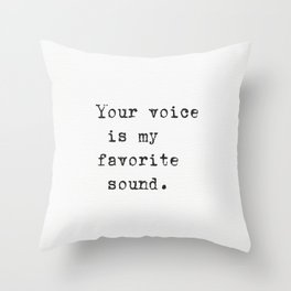 Your voice is my favorite sound. Throw Pillow