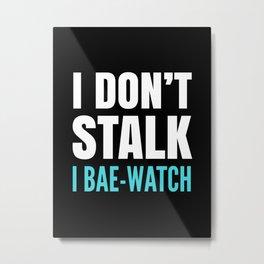 I DON'T STALK, I BAE-WATCH (Black) Metal Print