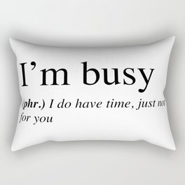 I'm busy, I do have time, just not for you. Rectangular Pillow