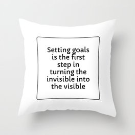 Setting goals is the first step in turning the invisible into the visible Throw Pillow