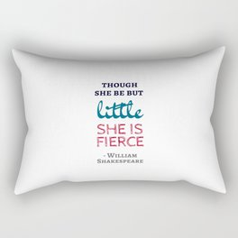 Though She Be But Little She Is Fierce - Shakespeare Quote Rectangular Pillow