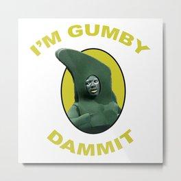 I'm Gumby Dammit Metal Print