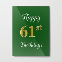 """Elegant """"Happy 61st Birthday!"""" With Faux/Imitation Gold-Inspired Color Pattern Number (on Green) Metal Print"""