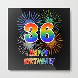 "36th Birthday ""36"" & ""HAPPY BIRTHDAY!"" w/ Rainbow Spectrum Colors + Fun Fireworks Inspired Pattern Metal Print"