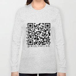 QRcode=Instant gratification Long Sleeve T-shirt