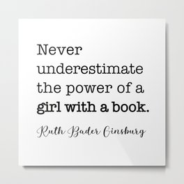 Never underestimate the power of a girl with a book. Metal Print