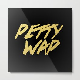Petty Wap Metal Print