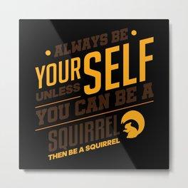 Always Be Yourself Squirrel Metal Print