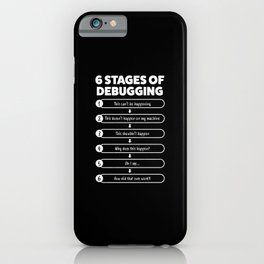 6 Stages Of Debugging   Programmer Gift iPhone Case