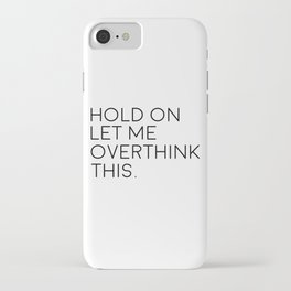 Hold On, Let Me Overthink This, Funny Quote iPhone Case