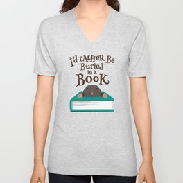 I'd Rather be Buried in a Book - Mole Unisex V-Neck