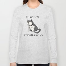 i'm not fat i'm just (a) husky Long Sleeve T-shirt