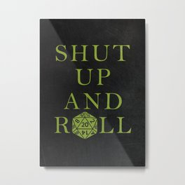 Shut up and Roll D20 Pen and Paper Metal Print