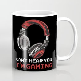 Can't Hear You I'm Gaming Coffee Mug