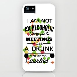 I'm Not An Alcoholic They Go To Meetings iPhone Case