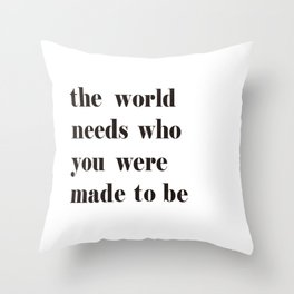 The World Needs Who You Were Made To Be black and white Throw Pillow