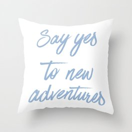 Say Yes to New Adventures Cerulean Blue Brushed Quote Throw Pillow
