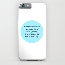 """""""Happiness is when what you think, what you say, and what you do are in harmony."""" Mahatma Gandhi iPhone Case"""