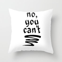 no, you can't Throw Pillow