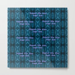 Beyond The Blue Lays You Metal Print