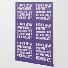 I Don't Spew Profanities I Enunciate Them Clearly Like a Fucking Lady (Ultra Violet) Wallpaper