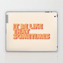 It Be Like That Sometimes Laptop & iPad Skin