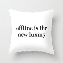 Offline is the new Luxury Throw Pillow