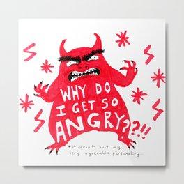 WHY DO I GET SO ANGRY Metal Print