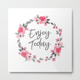 Enjoy Today - Pink and Grey Watecolor Floral Wreath Metal Print